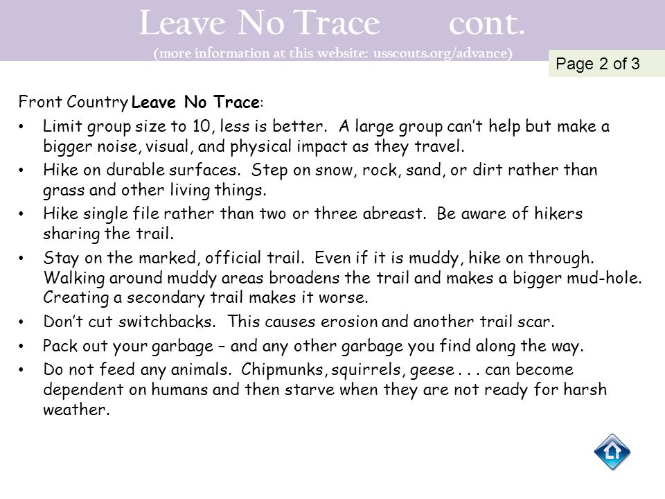 Leave No Trace cont. (more information at this website: usscouts.org/advance) Front Country Leave No Trace : Limit group size to 10, less is better. A