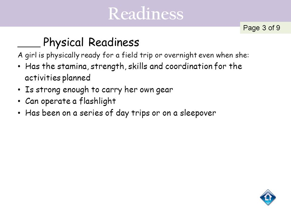 Readiness _____ Physical Readiness A girl is physically ready for a field trip or overnight even when she: Has the stamina, strength, skills and coord
