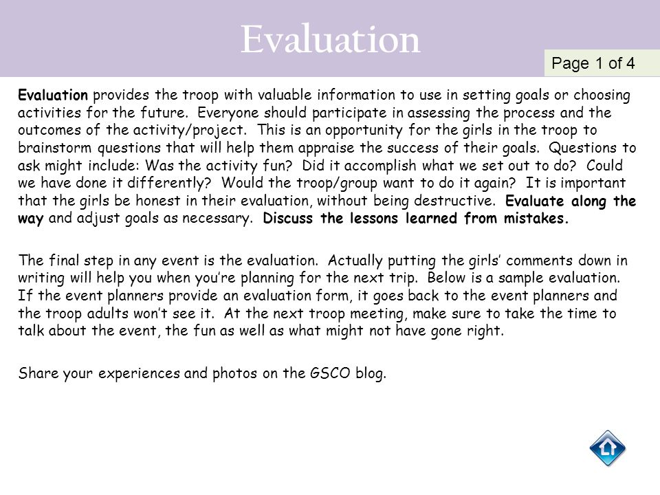Evaluation Evaluation provides the troop with valuable information to use in setting goals or choosing activities for the future. Everyone should part