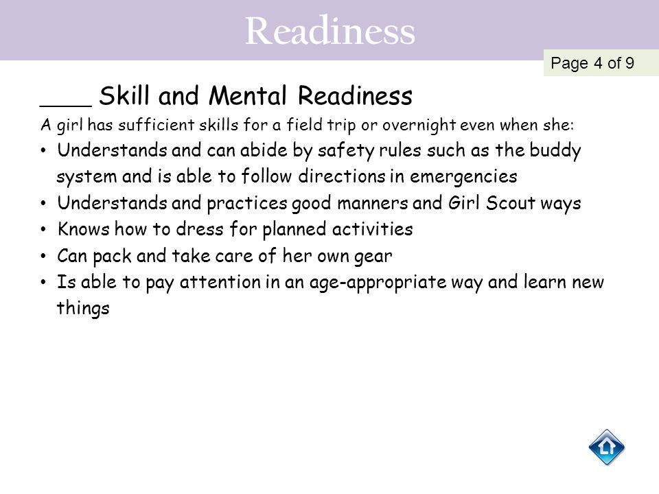 Readiness _____ Skill and Mental Readiness A girl has sufficient skills for a field trip or overnight even when she: Understands and can abide by safe