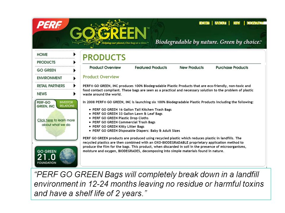 PERF GO GREEN Bags will completely break down in a landfill environment in 12-24 months leaving no residue or harmful toxins and have a shelf life of 2 years.