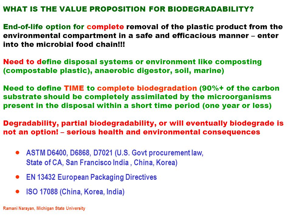 Ramani Narayan, Michigan State University WHAT IS THE VALUE PROPOSITION FOR BIODEGRADABILITY.
