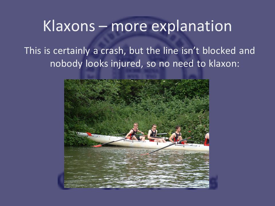 Klaxons – more explanation This is certainly a crash, but the line isn't blocked and nobody looks injured, so no need to klaxon: