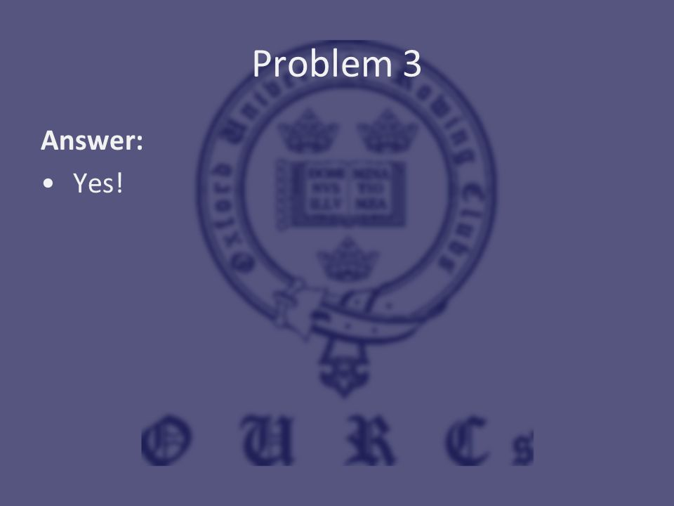 Problem 3 Answer: Yes!