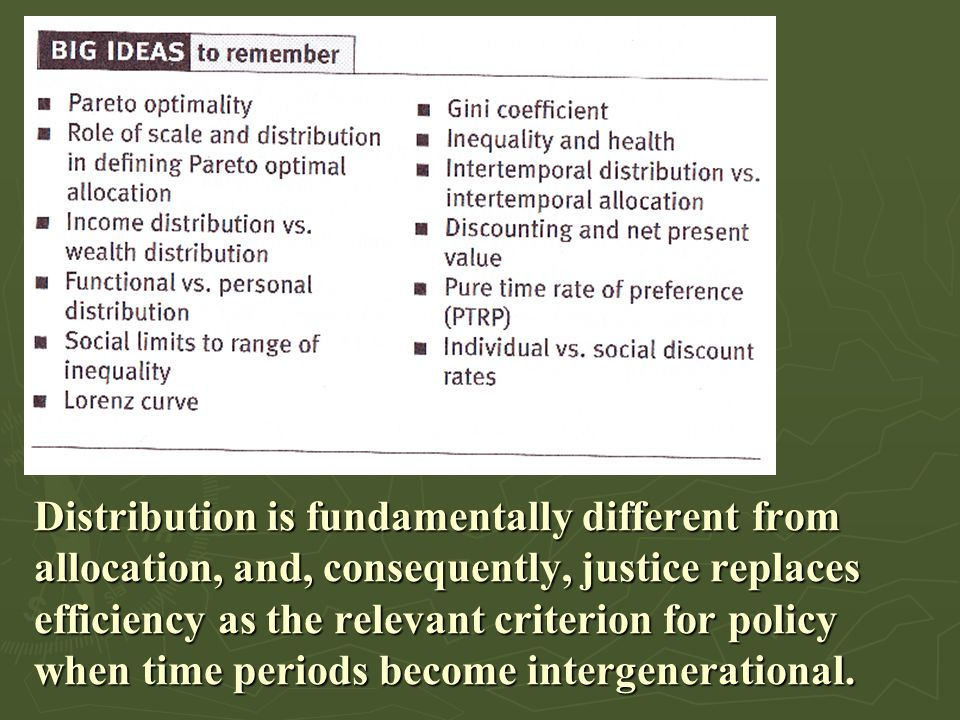 Distribution is fundamentally different from allocation, and, consequently, justice replaces efficiency as the relevant criterion for policy when time periods become intergenerational.