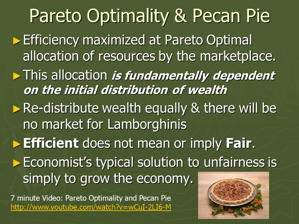 Pareto Optimality & Pecan Pie ► Efficiency maximized at Pareto Optimal allocation of resources by the marketplace.