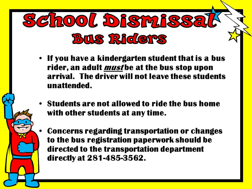 If you have a kindergarten student that is a bus rider, an adult must be at the bus stop upon arrival. The driver will not leave these students unatte