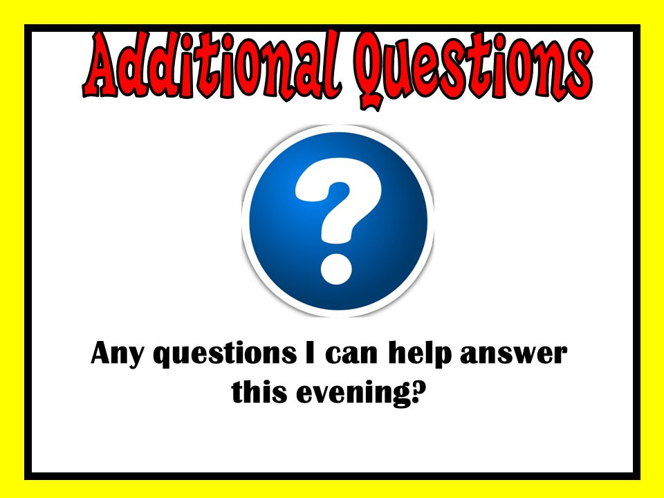 Any questions I can help answer this evening?
