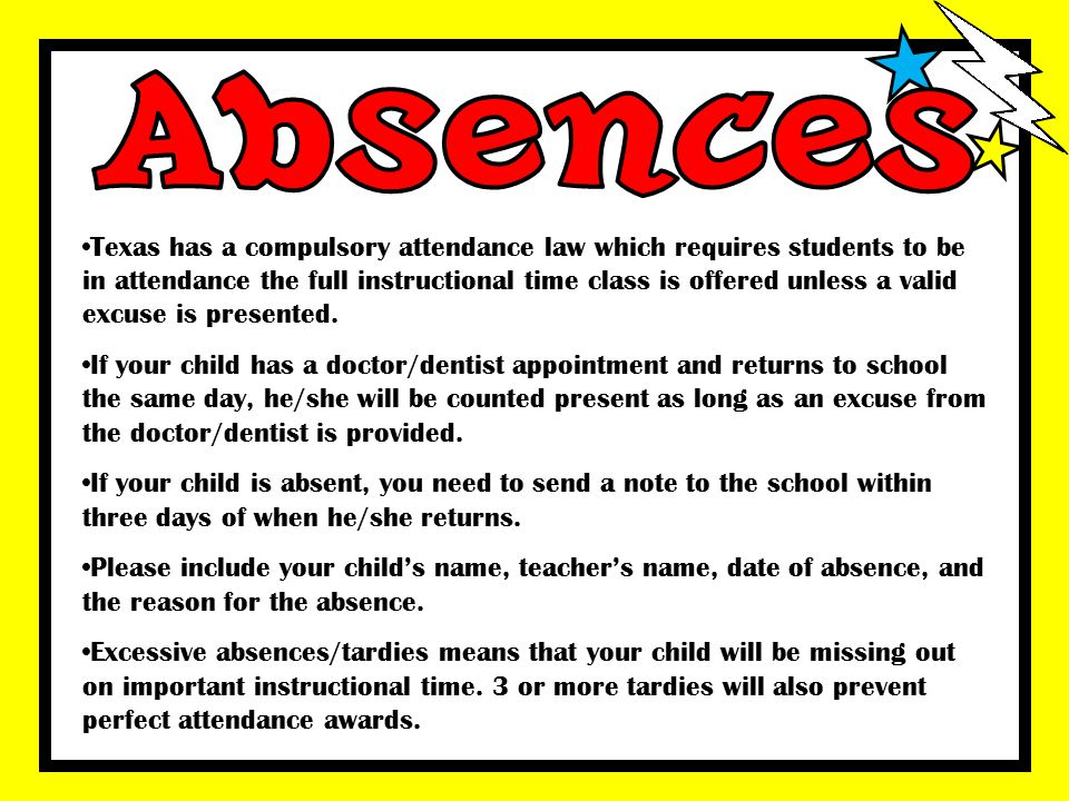 Texas has a compulsory attendance law which requires students to be in attendance the full instructional time class is offered unless a valid excuse i