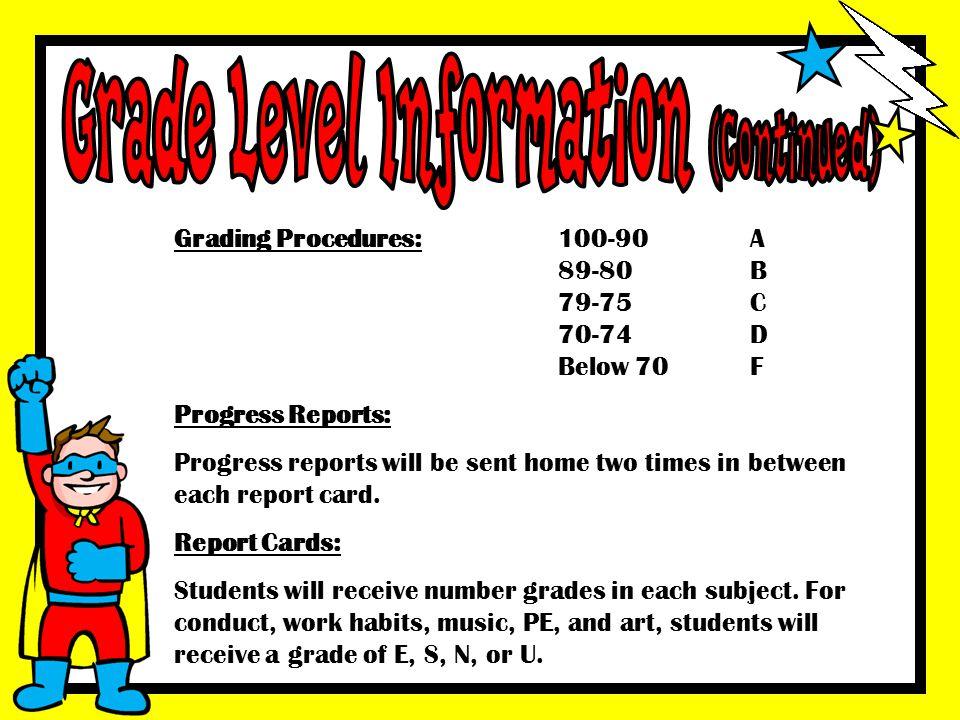 Grading Procedures:100-90A 89-80B 79-75C 70-74D Below 70F Progress Reports: Progress reports will be sent home two times in between each report card.