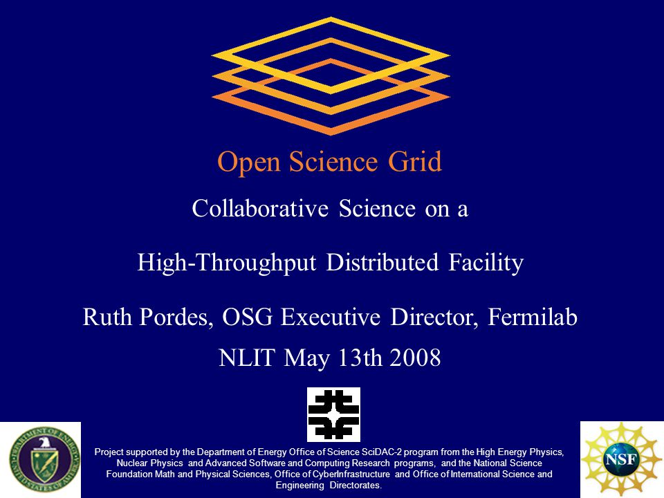 Project supported by the Department of Energy Office of Science SciDAC-2 program from the High Energy Physics, Nuclear Physics and Advanced Software and Computing Research programs, and the National Science Foundation Math and Physical Sciences, Office of CyberInfrastructure and Office of International Science and Engineering Directorates.