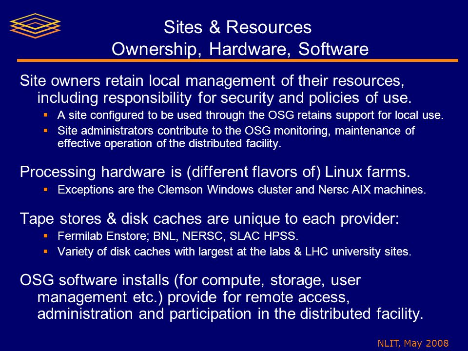 NLIT, May 2008 Sites & Resources Ownership, Hardware, Software Site owners retain local management of their resources, including responsibility for security and policies of use.