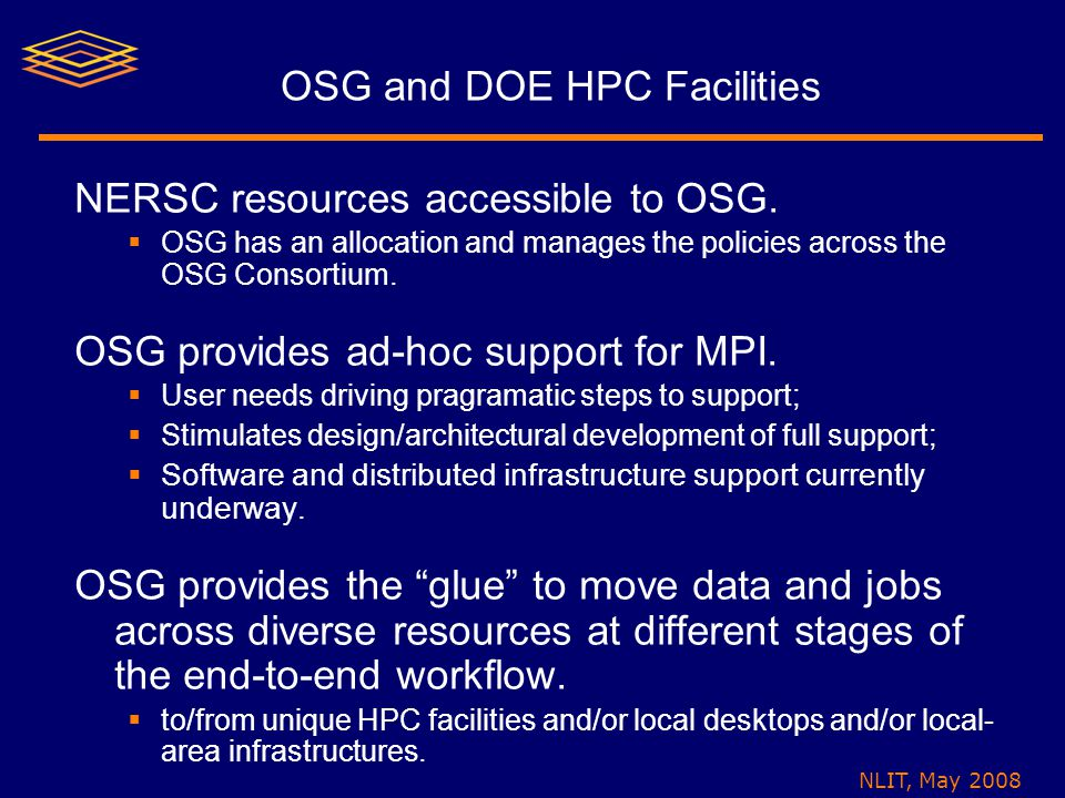 NLIT, May 2008 OSG and DOE HPC Facilities NERSC resources accessible to OSG.  OSG has an allocation and manages the policies across the OSG Consortiu