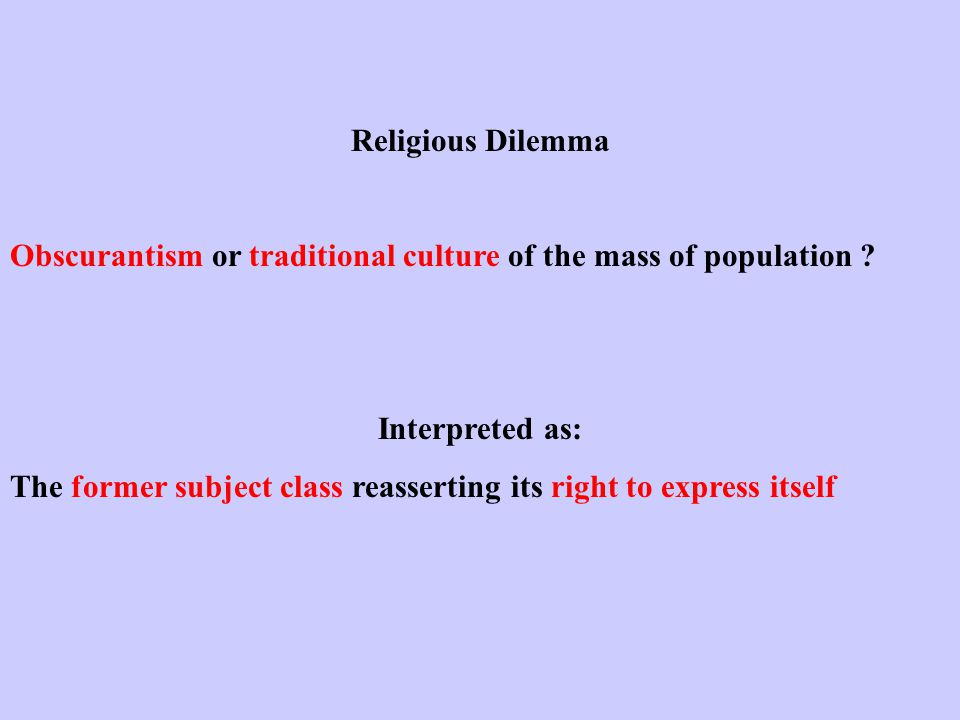 Religious Dilemma Obscurantism or traditional culture of the mass of population .