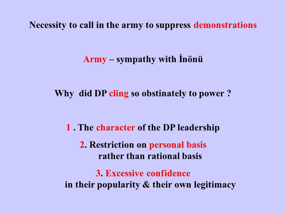 Necessity to call in the army to suppress demonstrations Army – sympathy with İnönü Why did DP cling so obstinately to power .