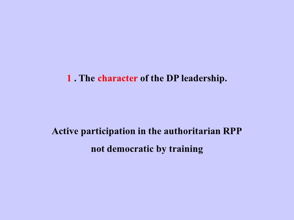 1. The character of the DP leadership.
