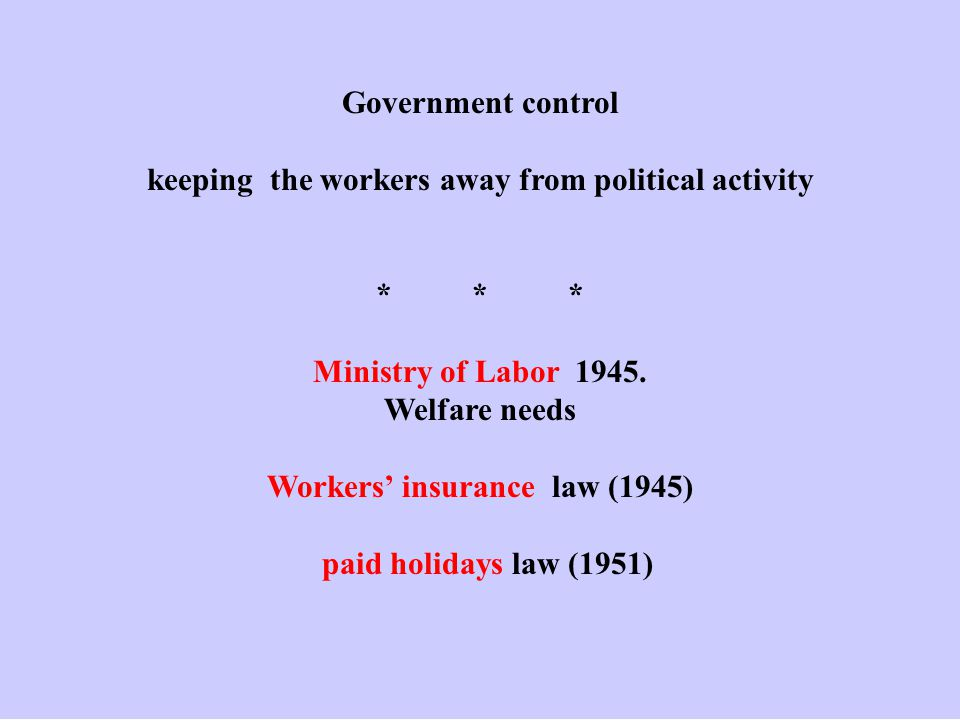 Government control keeping the workers away from political activity *** Ministry of Labor 1945.