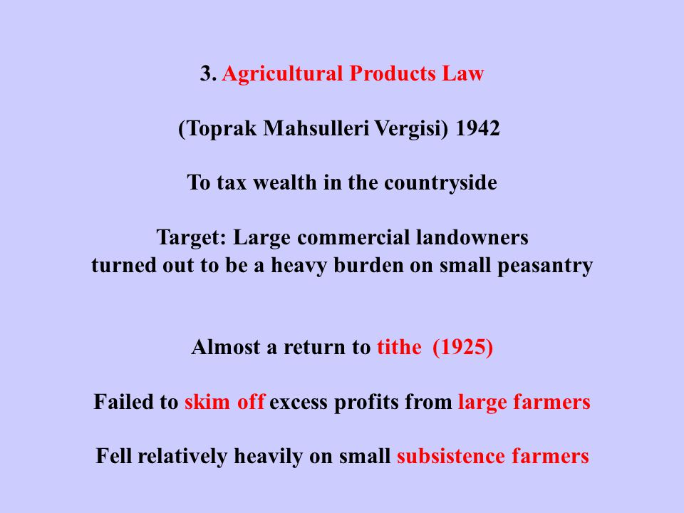 3. Agricultural Products Law (Toprak Mahsulleri Vergisi) 1942 To tax wealth in the countryside Target: Large commercial landowners turned out to be a