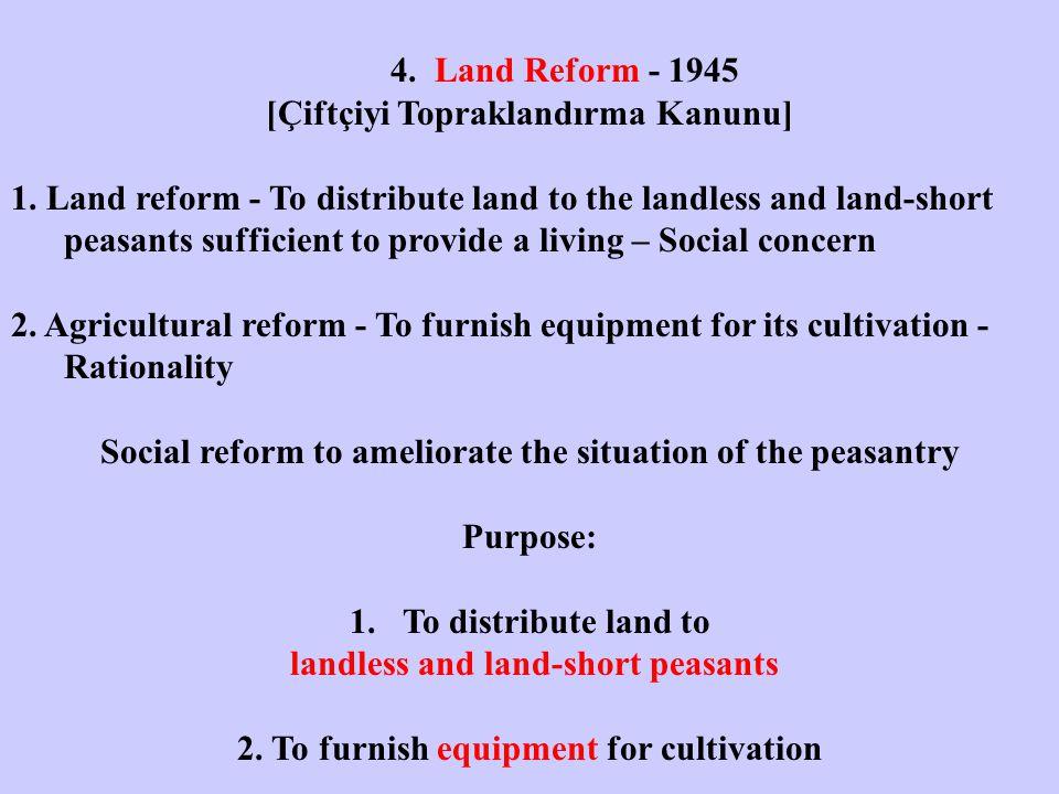 4. Land Reform - 1945 [Çiftçiyi Topraklandırma Kanunu] 1.