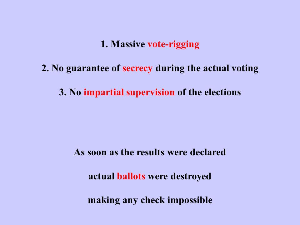 1. Massive vote-rigging 2. No guarantee of secrecy during the actual voting 3.