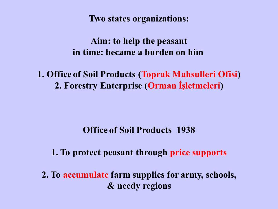 Two states organizations: Aim: to help the peasant in time: became a burden on him 1. Office of Soil Products (Toprak Mahsulleri Ofisi) 2. Forestry En