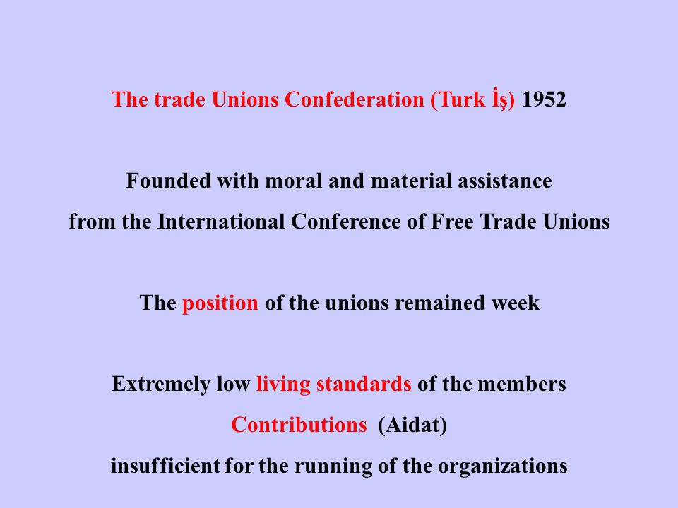 The trade Unions Confederation (Turk İş) 1952 Founded with moral and material assistance from the International Conference of Free Trade Unions The po