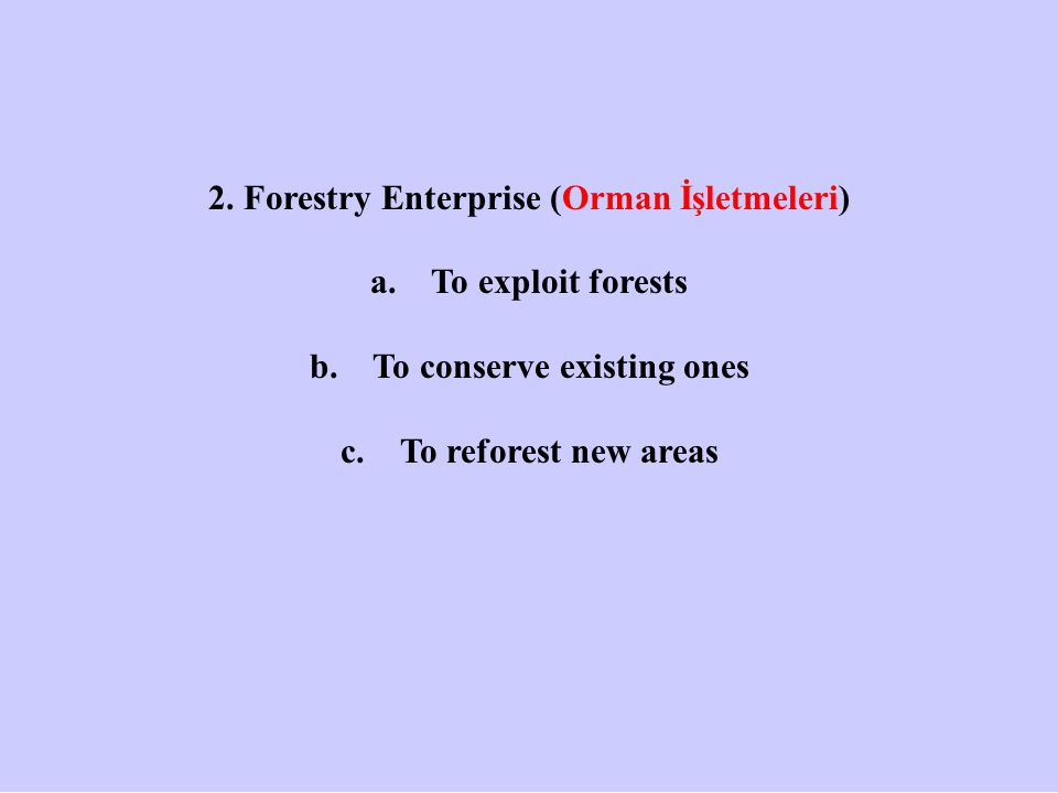 2. Forestry Enterprise (Orman İşletmeleri) a. To exploit forests b.