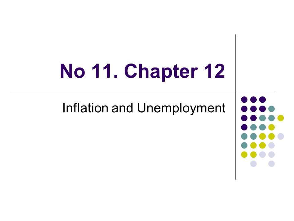 Introduction Thus far we have only tangentially discussed inflation and unemployment, despite the political attention received by these two variables This chapter examines the implications of our theory for these two variables, as well as their importance for society