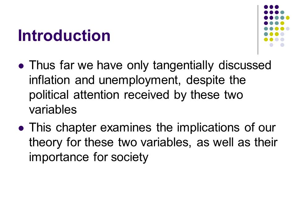 Introduction Thus far we have only tangentially discussed inflation and unemployment, despite the political attention received by these two variables