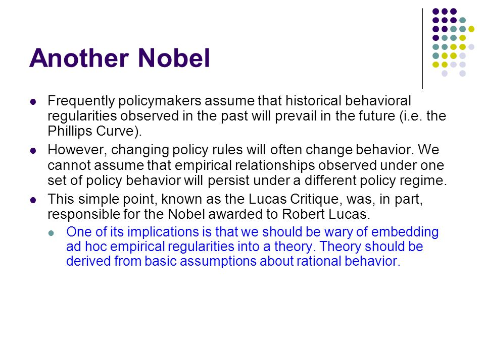 Another Nobel Frequently policymakers assume that historical behavioral regularities observed in the past will prevail in the future (i.e. the Phillip