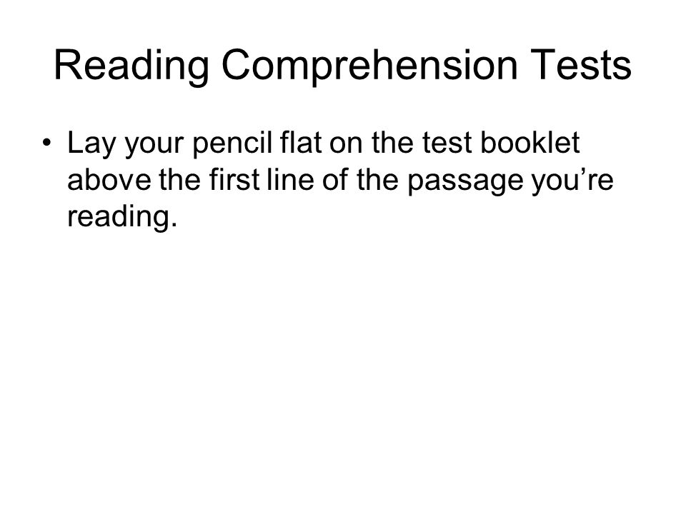 Lay your pencil flat on the test booklet above the first line of the passage you're reading.