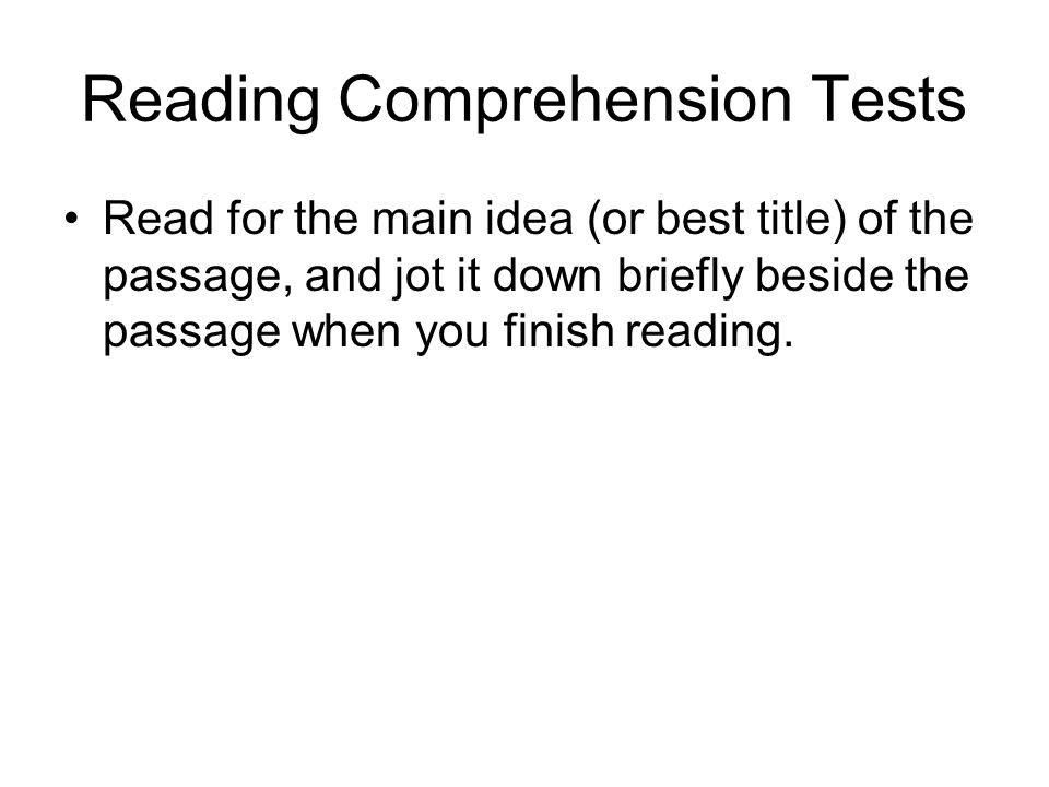 Read for the main idea (or best title) of the passage, and jot it down briefly beside the passage when you finish reading.