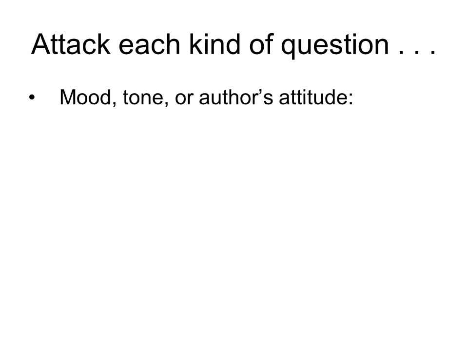 Attack each kind of question... Mood, tone, or author's attitude: