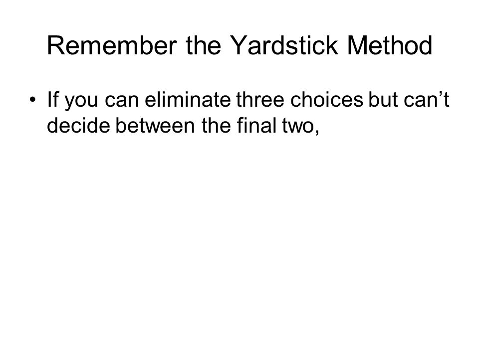 If you can eliminate three choices but can't decide between the final two,
