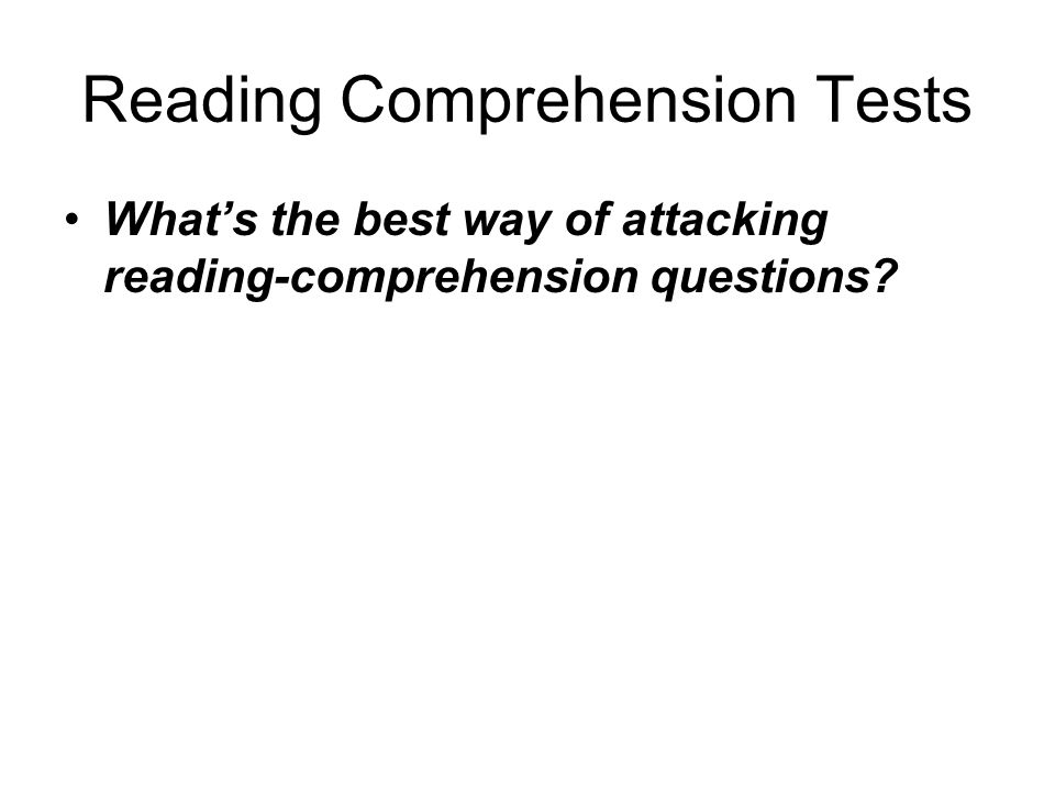 Reading Comprehension Tests What's the best way of attacking reading-comprehension questions.