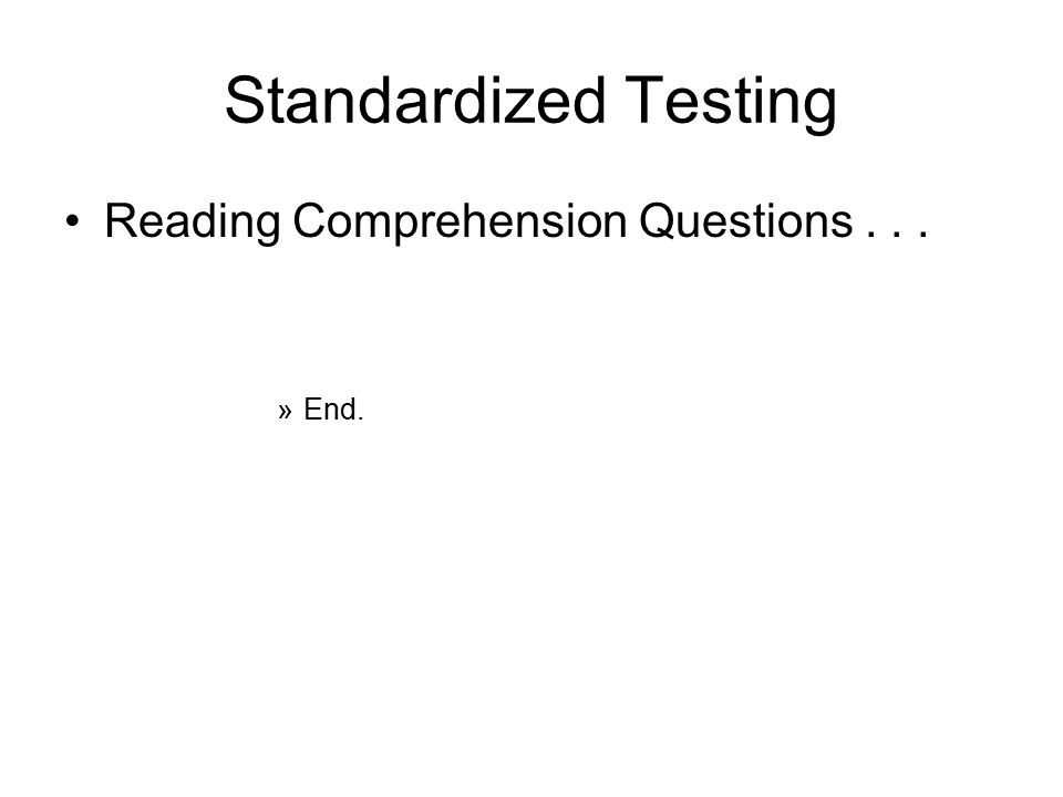 Standardized Testing Reading Comprehension Questions... »End.