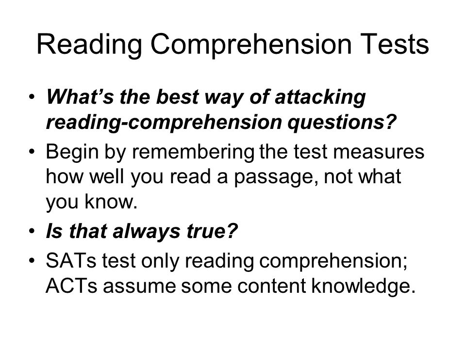 Reading Comprehension Tests Use the process of elimination on each question; x-out the numbers of responses that are clearly wrong.