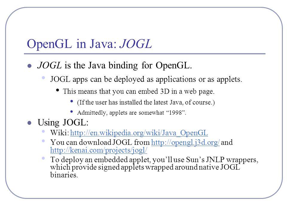 OpenGL in Java: JOGL JOGL is the Java binding for OpenGL.