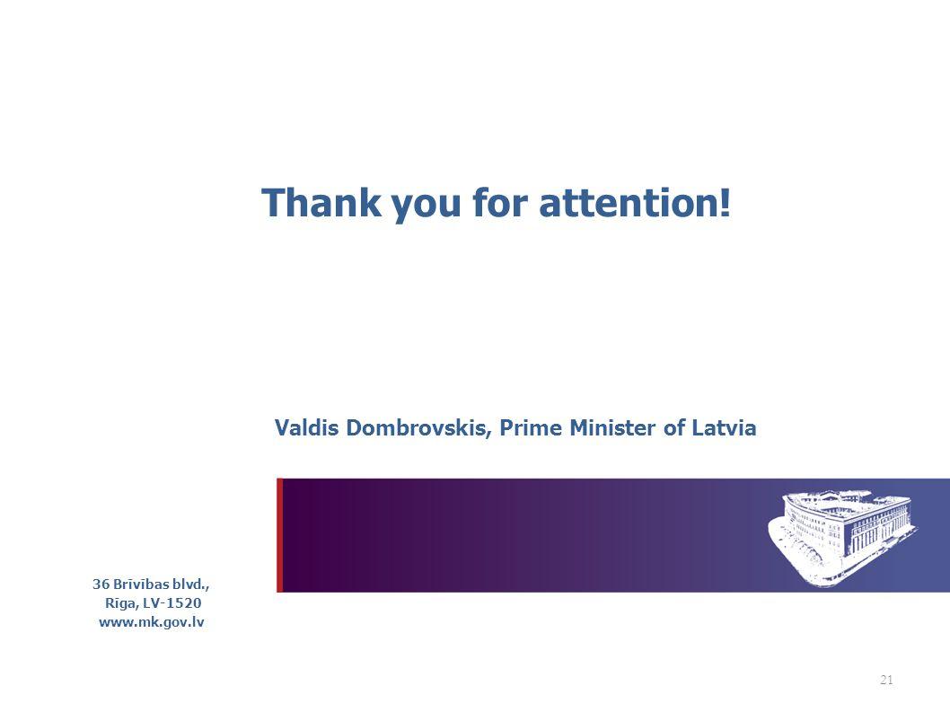 21 Valdis Dombrovskis, Prime Minister of Latvia 36 Brīvības blvd., Rīga, LV-1520 www.mk.gov.lv Thank you for attention!