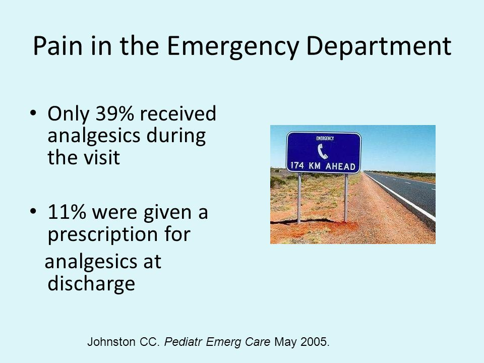 Pain in the Emergency Department Only 39% received analgesics during the visit 11% were given a prescription for analgesics at discharge Johnston CC.