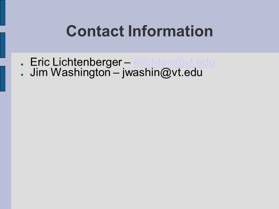 Contact Information ● Eric Lichtenberger – elichten@vt.eduelichten@vt.edu ● Jim Washington – jwashin@vt.edu