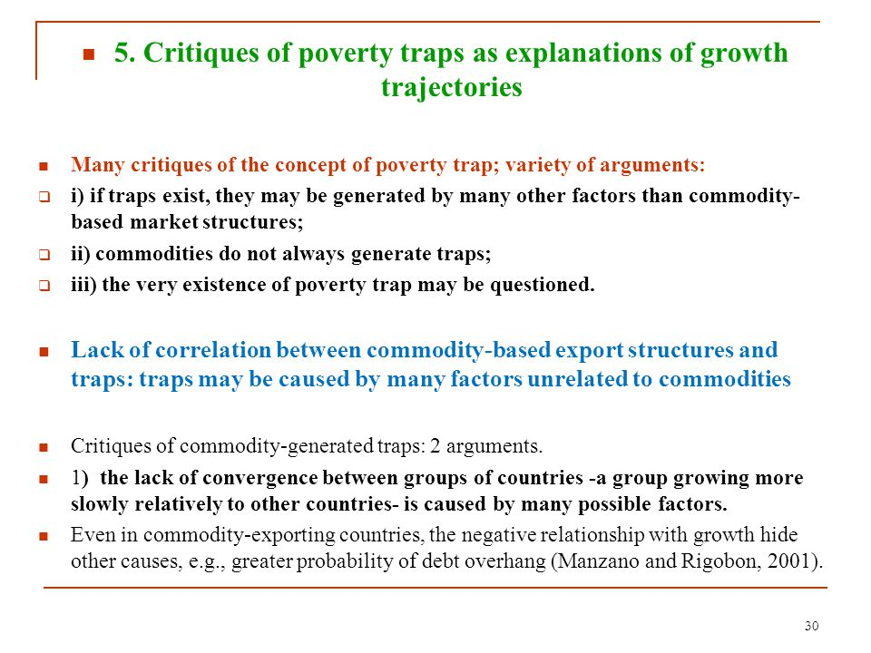 5. Critiques of poverty traps as explanations of growth trajectories Many critiques of the concept of poverty trap; variety of arguments:  i) if trap