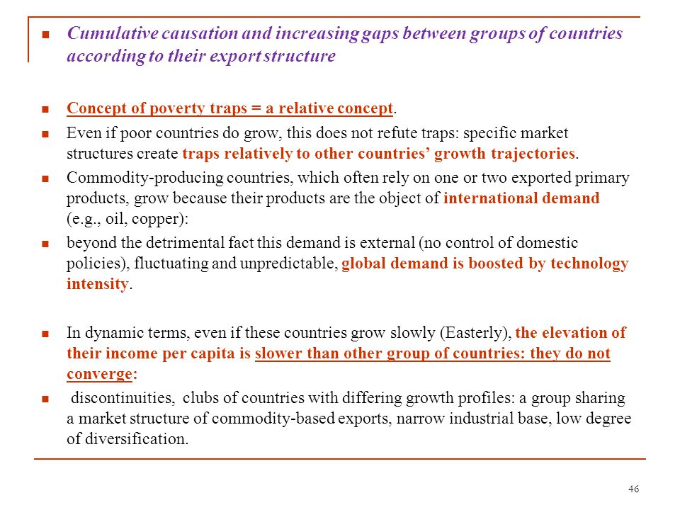 Cumulative causation and increasing gaps between groups of countries according to their export structure Concept of poverty traps = a relative concept