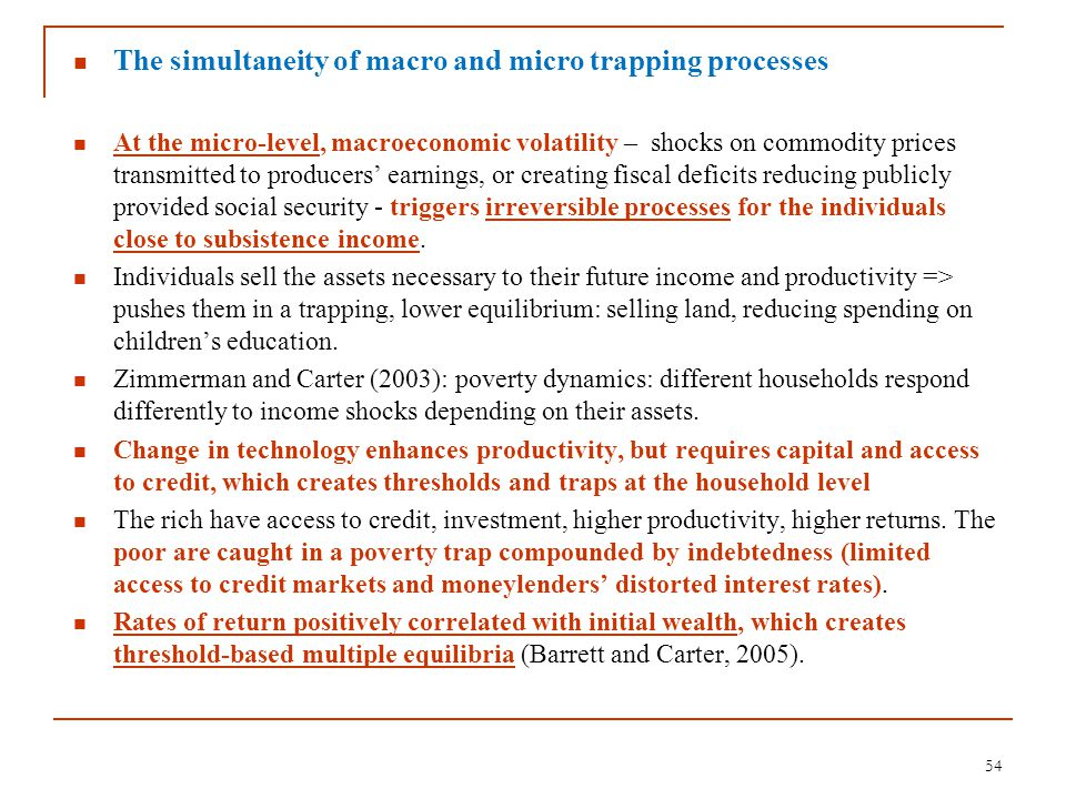 The simultaneity of macro and micro trapping processes At the micro-level, macroeconomic volatility – shocks on commodity prices transmitted to produc