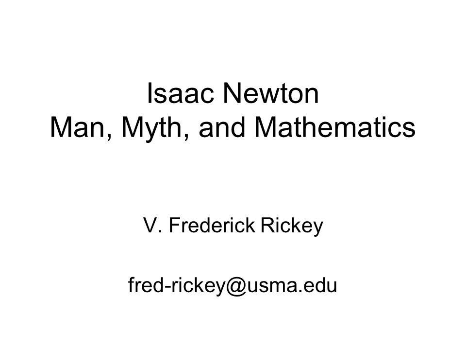 Isaac Newton Man, Myth, and Mathematics V. Frederick Rickey fred-rickey@usma.edu