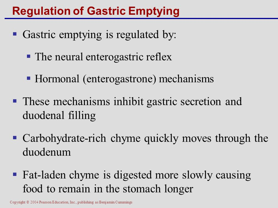 Copyright © 2004 Pearson Education, Inc., publishing as Benjamin Cummings Regulation of Gastric Emptying  Gastric emptying is regulated by:  The neu