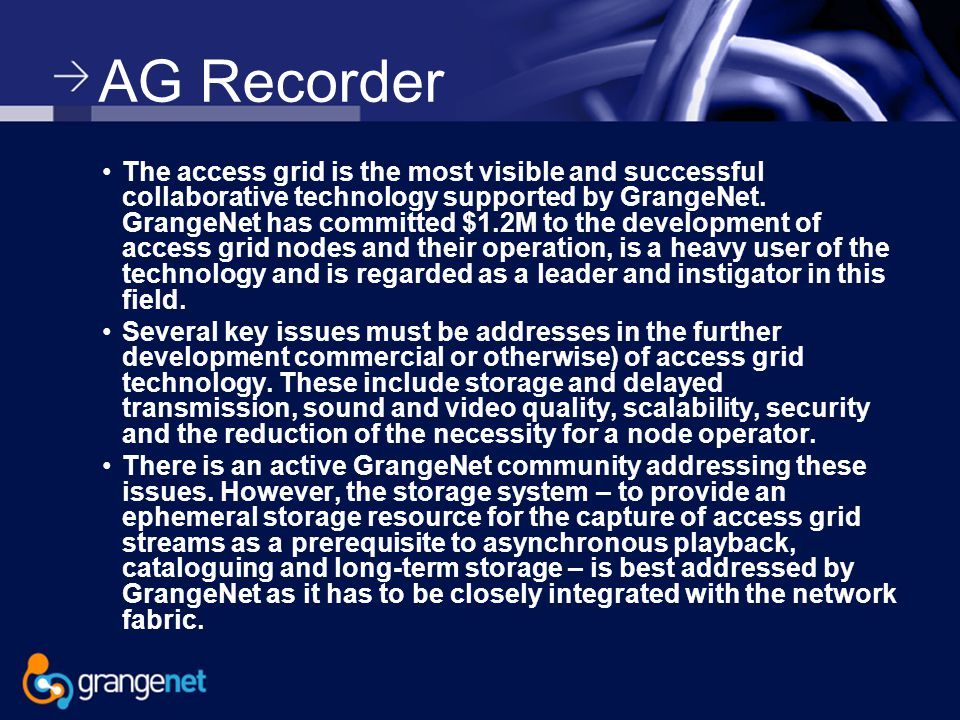 AG Recorder The access grid is the most visible and successful collaborative technology supported by GrangeNet.
