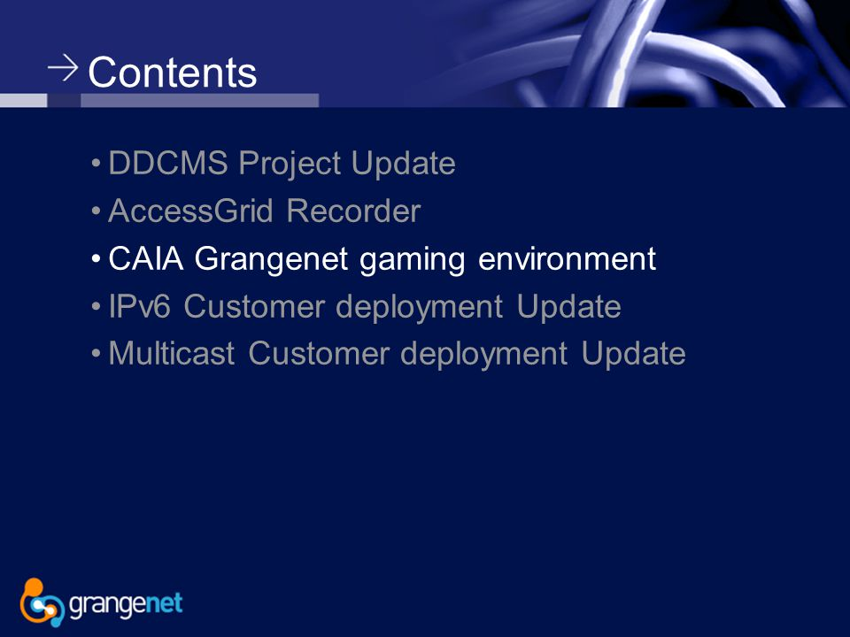Contents DDCMS Project Update AccessGrid Recorder CAIA Grangenet gaming environment IPv6 Customer deployment Update Multicast Customer deployment Update