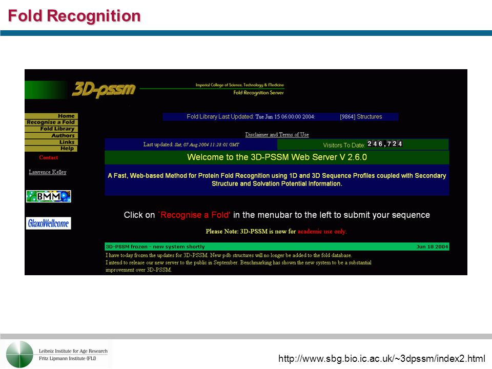 Fold Recognition http://www.sbg.bio.ic.ac.uk/~3dpssm/index2.html