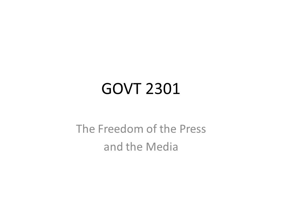 GOVT 2301 The Freedom of the Press and the Media